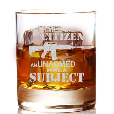 Whiskey Glass - An Armed Man is a Citizen. A Disarmed Man is a Subject