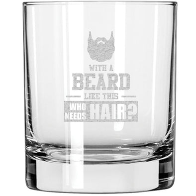 Whiskey Glass - With a Beard Like This Who Needs Hair