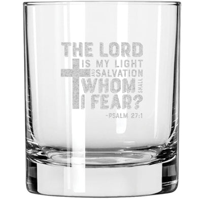 Whiskey Glass - The Lord is My Light and My Salvation – Whom Shall I Fear? PSALM 27:1