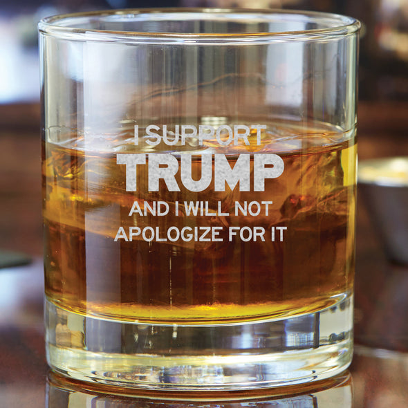 Whiskey Glass - I Support Trump and I Will Not Apologize for it