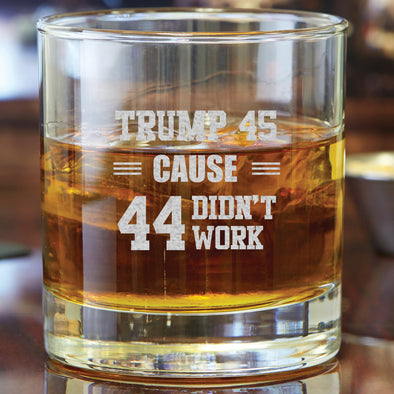 Whiskey Glass - Trump 45 Cause 44 Didn't Work