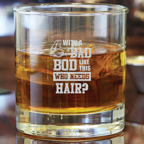 Whiskey Glass - With a Dad Bod Like This Who Needs Hair