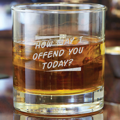 Whiskey Glass - How May I Offend You Today?