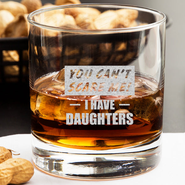Whiskey Glass - You Can't Scare Me I Have Daughters