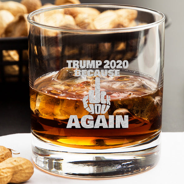 Whiskey Glass - TRUMP 2020 Because Fuck You Again - Finger Only