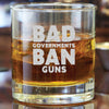 Whiskey Glass - Bad Governments Ban Guns