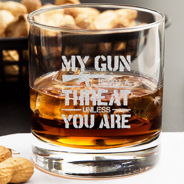Whiskey Glass - My Gun is Not A Threat Unless You Are
