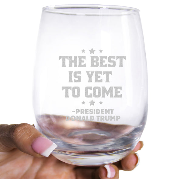 Wine Glass - The Best Is Yet To Come - President Donald Trump