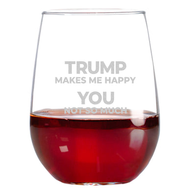 Wine Glass - Trump Makes Me Happy, You Not So Much