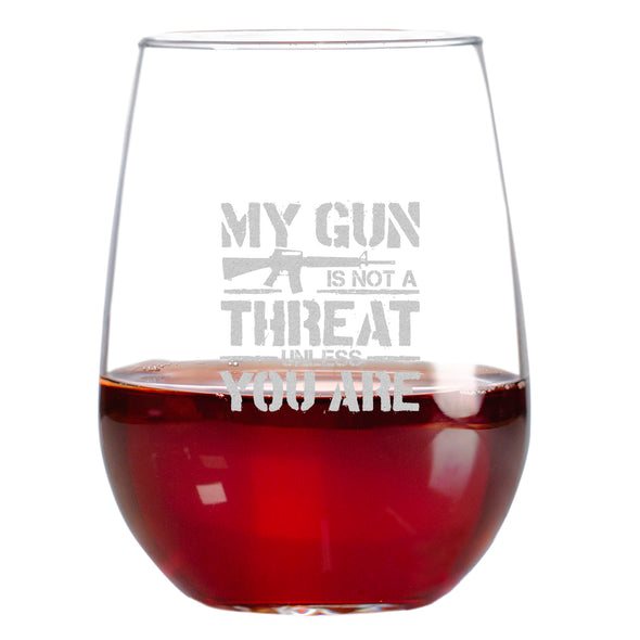 Wine Glass - My Gun is Not A Threat Unless You Are
