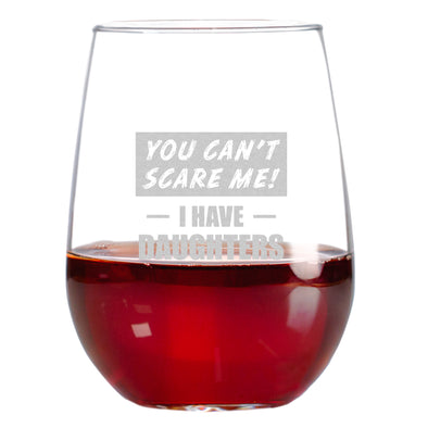 Wine Glass - You Can't Scare Me I Have Daughters