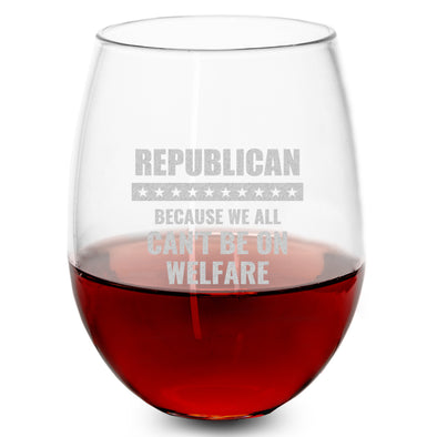 Wine Glass - Republican Because We All Can't Be On Welfare