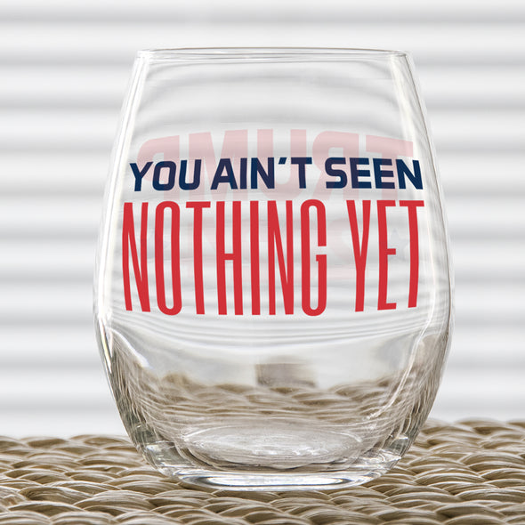 Wine Glass - You Ain't Seen Nothing Yet Trump 2024