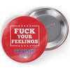 Fuck Your Feelings Button