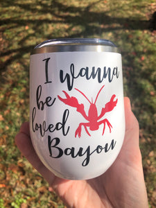 I Wanna Be Loved Bayou Tumbler
