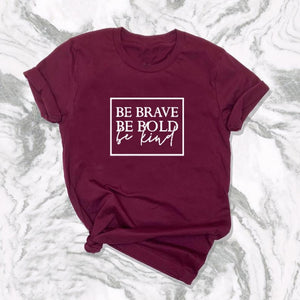 Be Brave Be Bold Be Kind