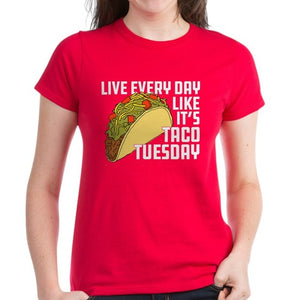 Live Every Day Like It's Taco Tuesday