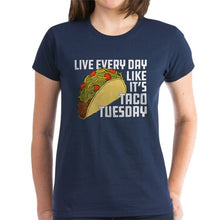 Load image into Gallery viewer, Live Every Day Like It's Taco Tuesday