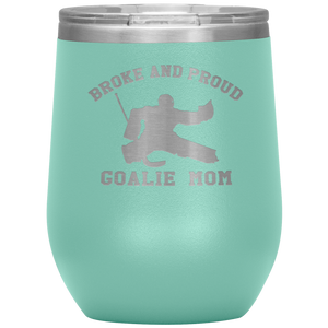 Broke and Proud Goalie Mom - Wine Tumbler