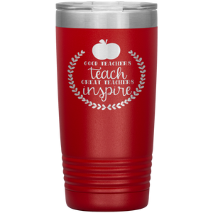 Good Teachers Teach Great Teachers Inspire - 20 Ounce Vacuum Tumbler
