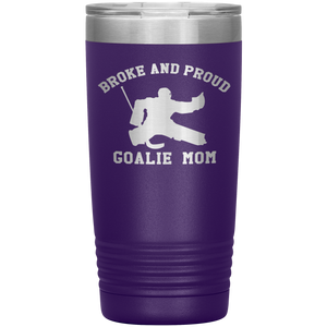 Broke and Proud Goalie Mom - 20 oz Tumbler