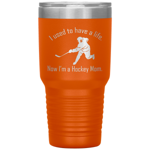 I used to have a life, now I'm a Hockey Mom - 30 oz Tumbler