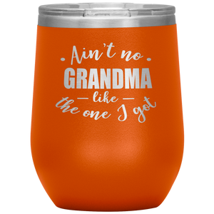 Ain't no Grandma like the one I got - Stemless Wine Tumbler
