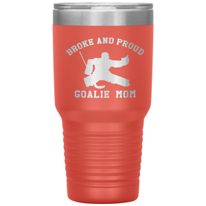 Broke and Proud Goalie Mom - 30 oz Tumbler