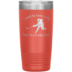 I used to have a life, now I'm a Hockey Dad - 20 oz Tumbler