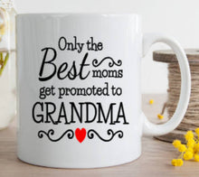 Load image into Gallery viewer, Only the BEST Moms get promoted to GRANDMA - 3 Sizes