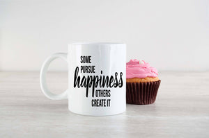 Some Pursue Happiness Others Create It - Mug,  3 sizes