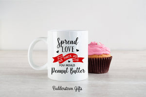 Spread your love as thick as you would peanut butter - 2 Sizes