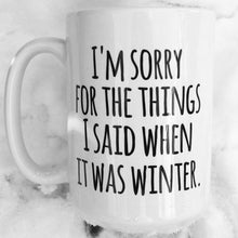 Load image into Gallery viewer, Sorry for what I said when it was winter! - Mug - 3 Sizes
