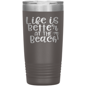 Life is Better at the Beach - 20 Ounce Vacuum Tumbler