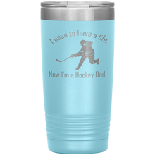 Load image into Gallery viewer, I used to have a life, now I'm a Hockey Dad - 20 oz Tumbler