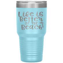 Load image into Gallery viewer, Life is Better at the Beach - 30 Ounce Vacuum Tumbler