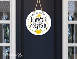 When life gives you Lemons make yourself a Cocktail - door sign