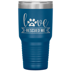 Love Rescued Me - 30 Ounce Vacuum Tumbler