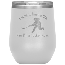 Load image into Gallery viewer, I used to have a life, now I'm a Hockey Mom - Wine Tumbler