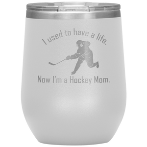 I used to have a life, now I'm a Hockey Mom - Wine Tumbler