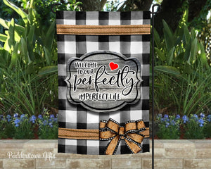 Welcome to Our Perfectly Imperfect Life - Garden Flag - Free Shipping