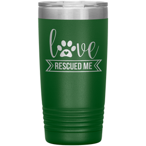 Love Rescued Me - 20 Ounce Vacuum Tumbler