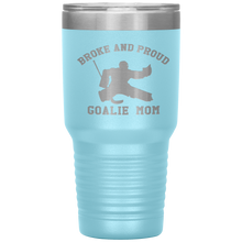 Load image into Gallery viewer, Broke and Proud Goalie Mom - 30 oz Tumbler