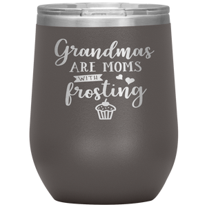 Grandmas are Moms with frosting - Wine tumbler