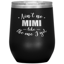 Load image into Gallery viewer, Ain't no MIMI like the one I got - Stemless Wine Tumbler