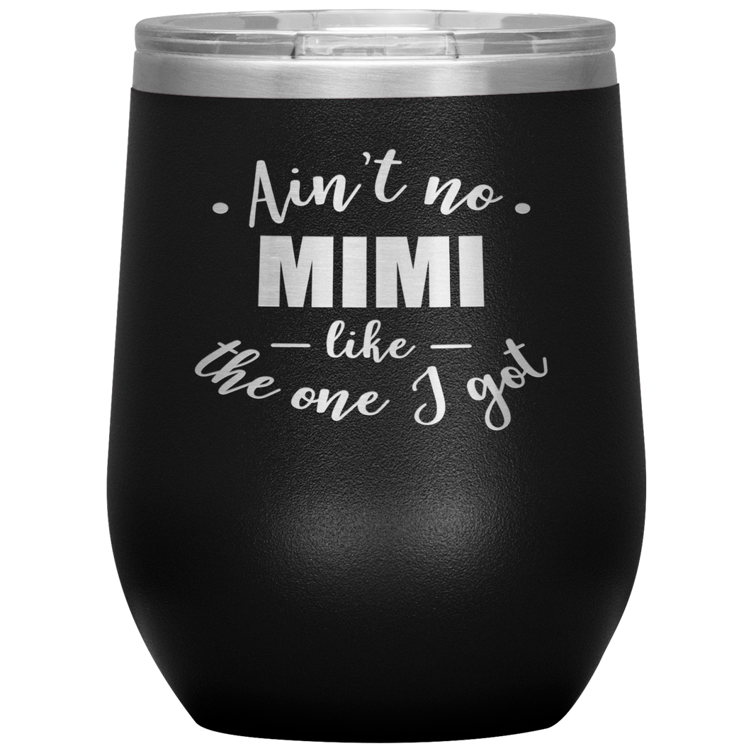 Ain't no MIMI like the one I got - Stemless Wine Tumbler