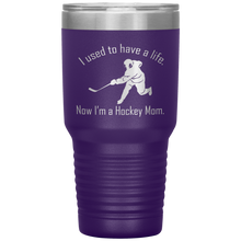 Load image into Gallery viewer, I used to have a life, now I'm a Hockey Mom - 30 oz Tumbler