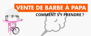 Comment Devenir Vendeur de Barbe à Papa ?