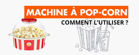 La Machine à Pop-Corn Comment ça Marche ?