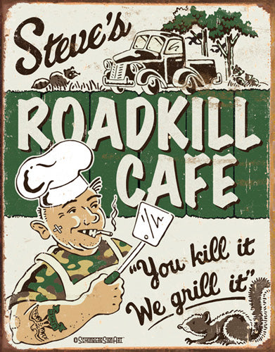STEVE'S ROADKILL CAFE - LARGE METAL TIN SIGN 40.6CM X 31.7CM GENUINE AMERICAN MADE